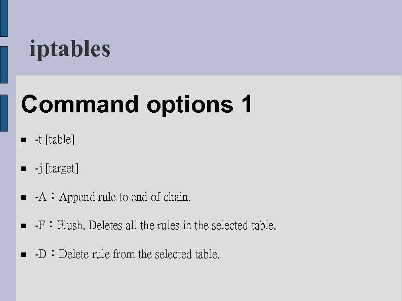 iptables Command options 1 -t [table] -j [target] -A:Append rule to end of chain.