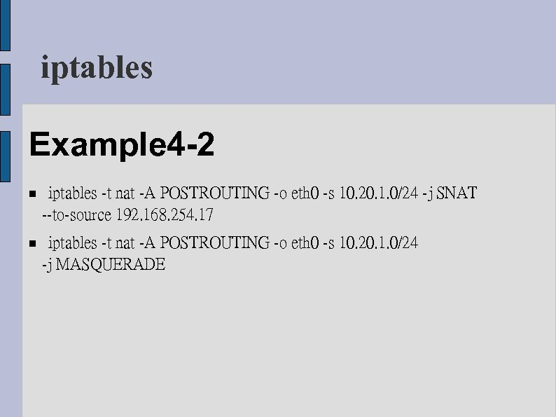 iptables Example 4 -2 iptables -t nat -A POSTROUTING -o eth 0 -s 10.