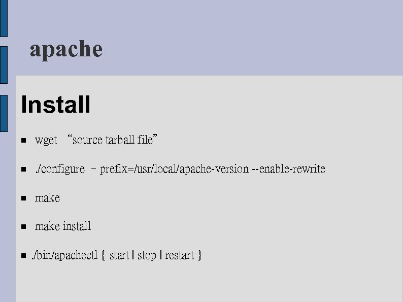 "apache Install wget ""source tarball file"" . /configure –prefix=/usr/local/apache-version --enable-rewrite make install . /bin/apachectl"