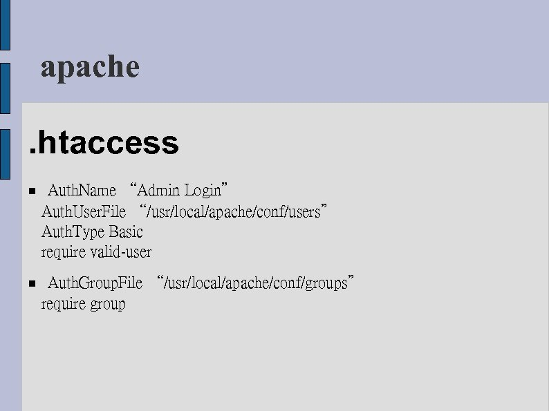 "apache. htaccess Auth. Name ""Admin Login"" Auth. User. File ""/usr/local/apache/conf/users"" Auth. Type Basic require"