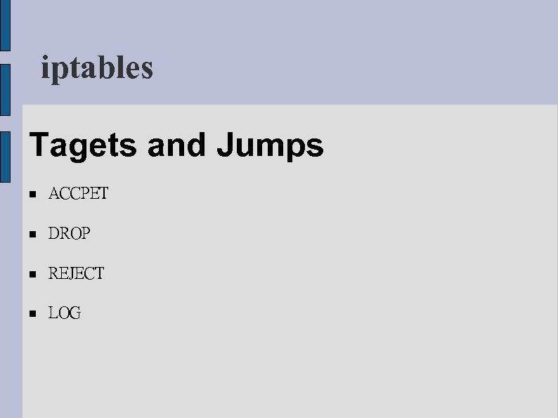 iptables Tagets and Jumps ACCPET DROP REJECT LOG
