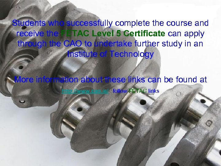 Students who successfully complete the course and receive the FETAC Level 5 Certificate can
