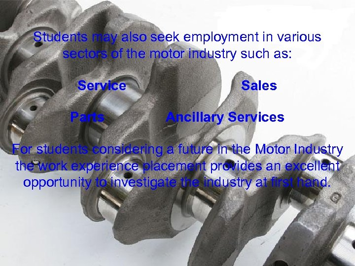 Students may also seek employment in various sectors of the motor industry such as: