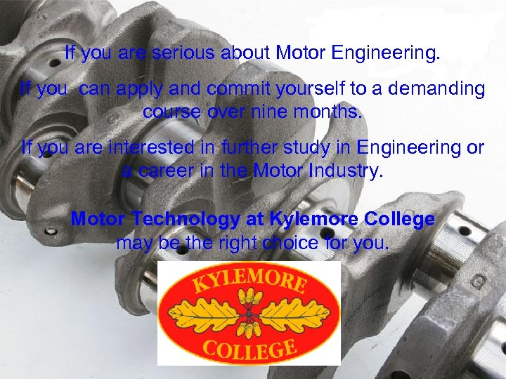 If you are serious about Motor Engineering. If you can apply and commit yourself