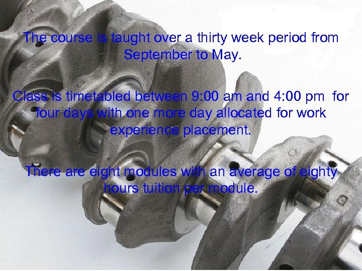 The course is taught over a thirty week period from September to May. Class