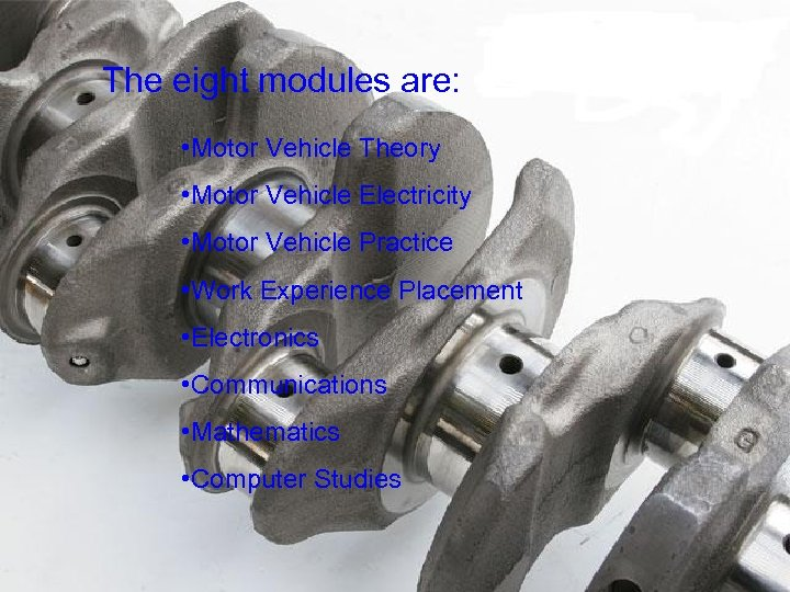 The eight modules are: • Motor Vehicle Theory • Motor Vehicle Electricity • Motor