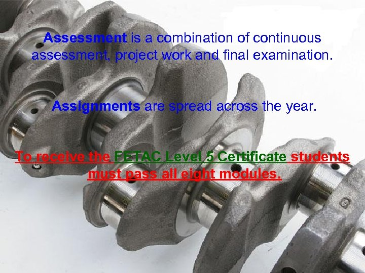 Assessment is a combination of continuous assessment, project work and final examination. Assignments are