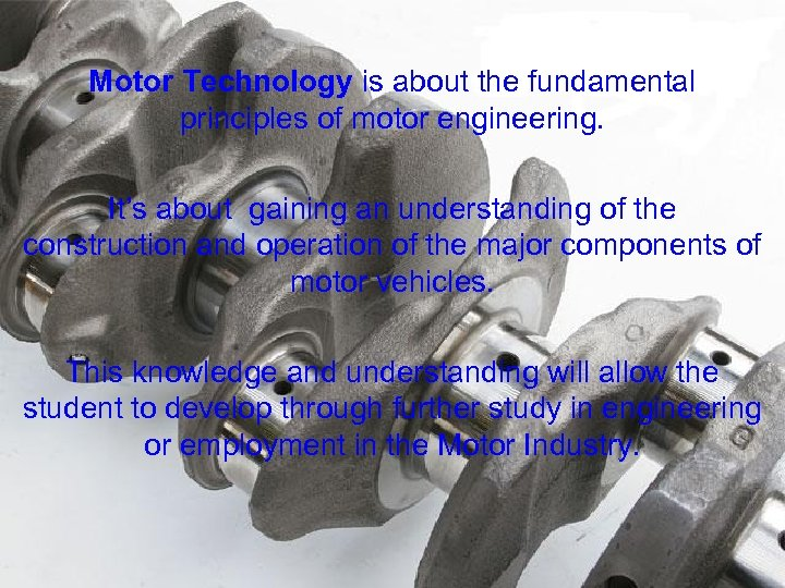 Motor Technology is about the fundamental principles of motor engineering. It's about gaining an