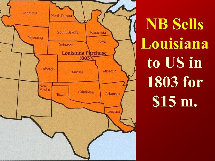 NB Sells Louisiana to US in 1803 for $15 m.