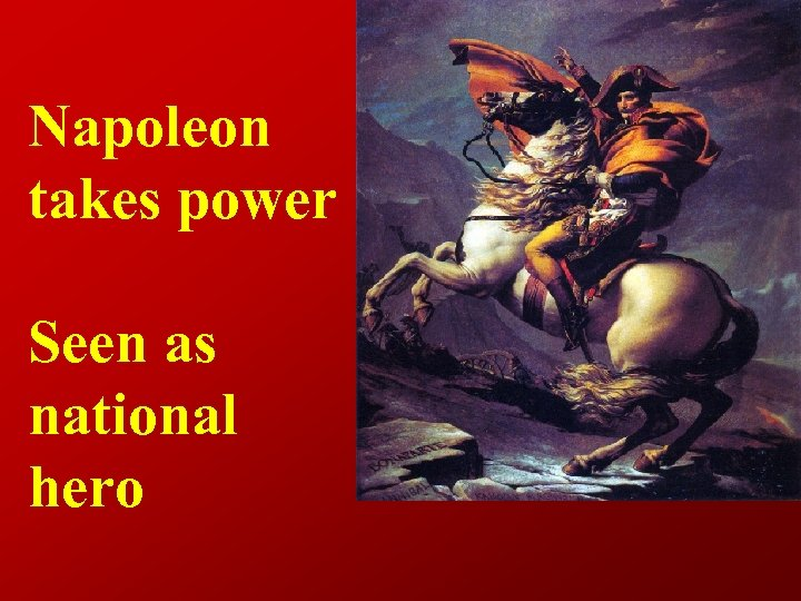 Napoleon takes power Seen as national hero