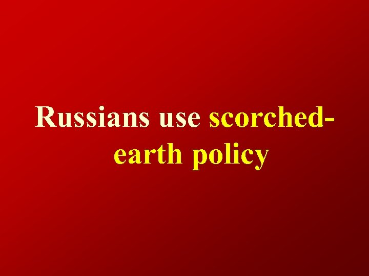 Russians use scorchedearth policy