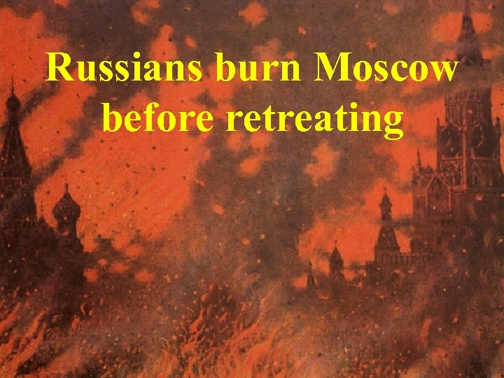 Russians burn Moscow before retreating