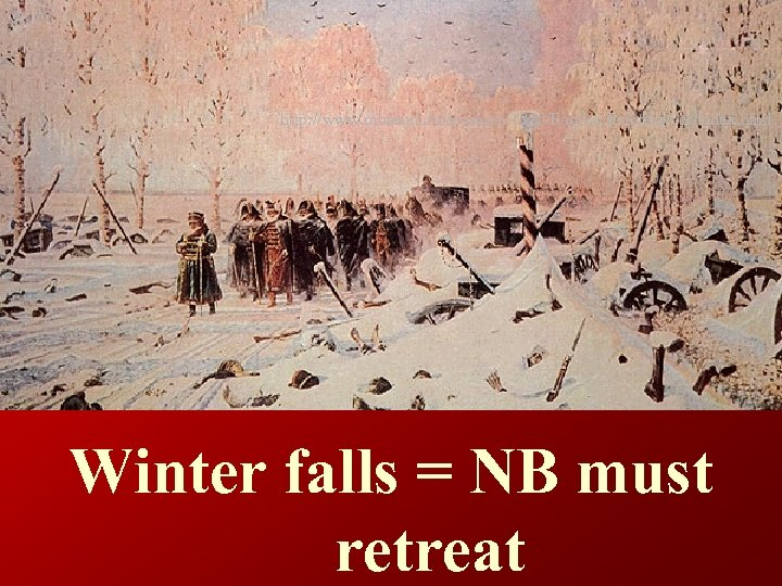 http: //www. museum. ru/museum/1812/English/Painting/ver/index. html Winter falls = NB must retreat
