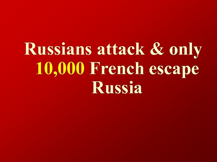 Russians attack & only 10, 000 French escape Russia