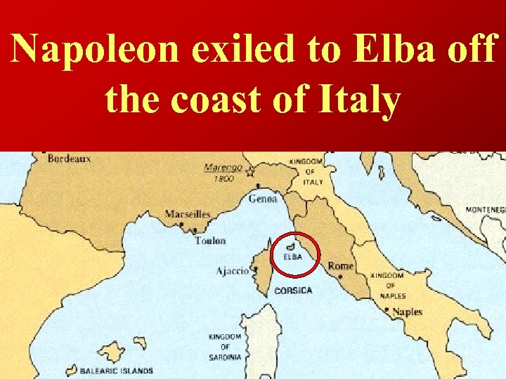 Napoleon exiled to Elba off the coast of Italy