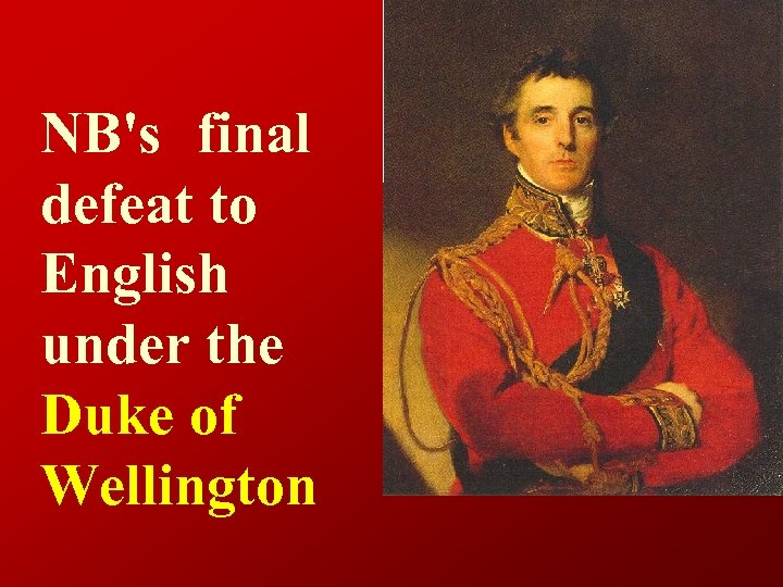 NB's final defeat to English under the Duke of Wellington