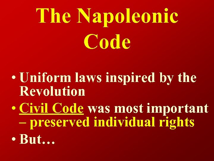 The Napoleonic Code • Uniform laws inspired by the Revolution • Civil Code was