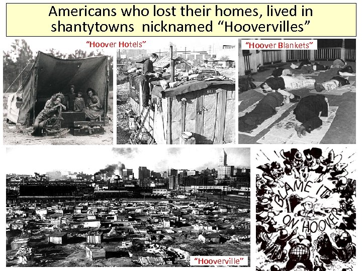 "Americans who lost their homes, lived in shantytowns nicknamed ""Hoovervilles"" ""Hoover Hotels"" ""Hoover Blankets"""