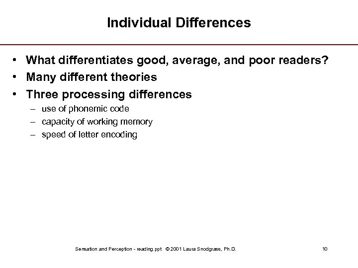 Individual Differences • What differentiates good, average, and poor readers? • Many different theories