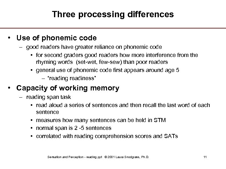 Three processing differences • Use of phonemic code – good readers have greater reliance