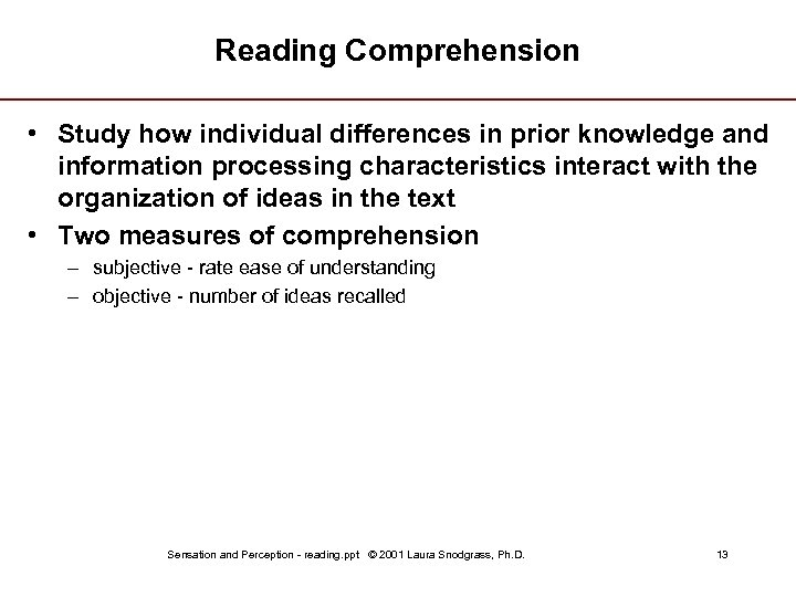 Reading Comprehension • Study how individual differences in prior knowledge and information processing characteristics