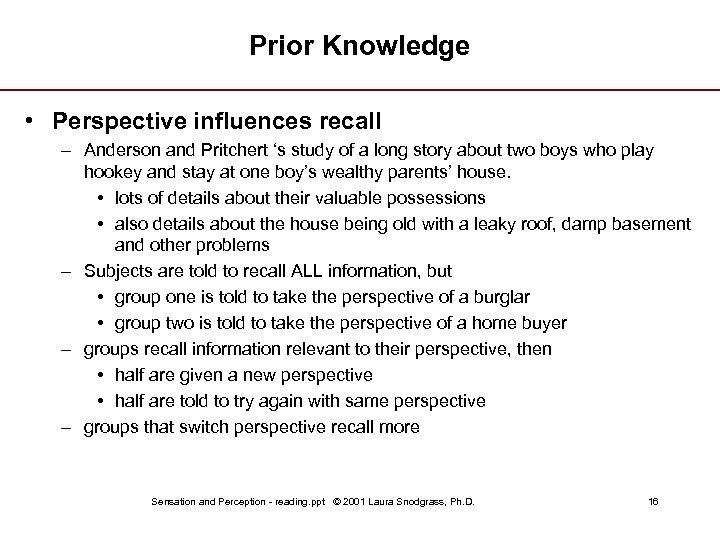 Prior Knowledge • Perspective influences recall – Anderson and Pritchert 's study of a