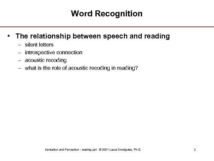 Word Recognition • The relationship between speech and reading – – silent letters introspective