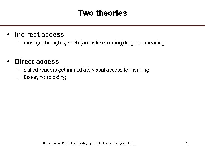 Two theories • Indirect access – must go through speech (acoustic recoding) to get