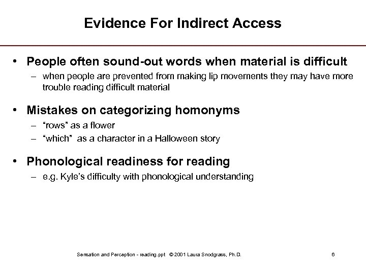 Evidence For Indirect Access • People often sound-out words when material is difficult –
