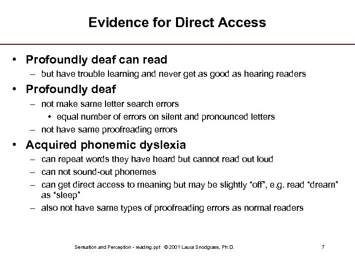 Evidence for Direct Access • Profoundly deaf can read – but have trouble learning