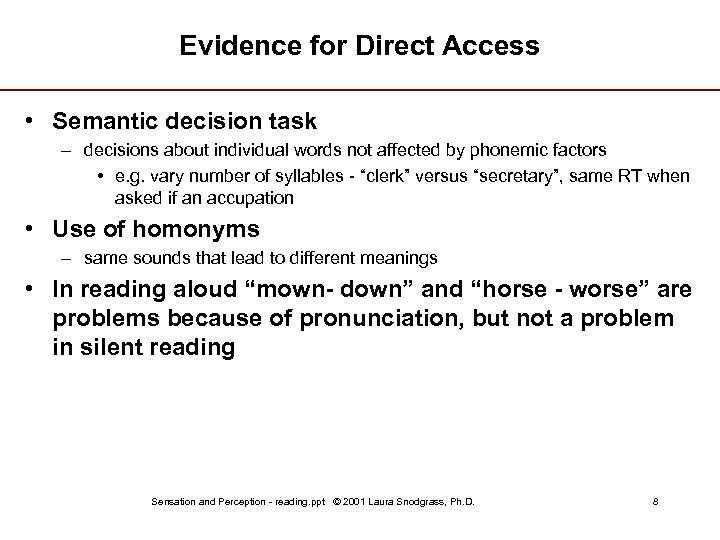 Evidence for Direct Access • Semantic decision task – decisions about individual words not