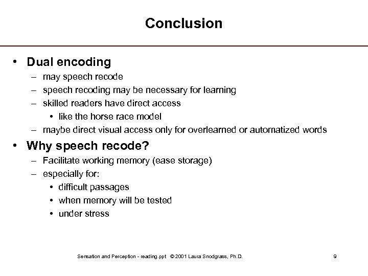 Conclusion • Dual encoding – may speech recode – speech recoding may be necessary