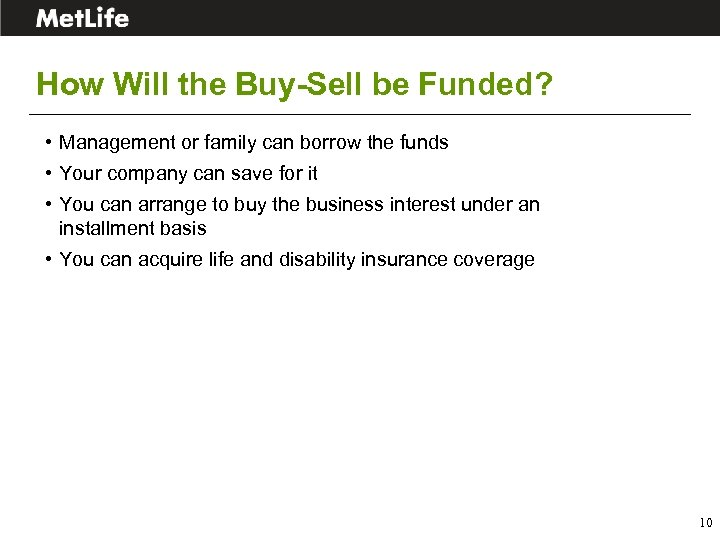 How Will the Buy-Sell be Funded? • Management or family can borrow the funds