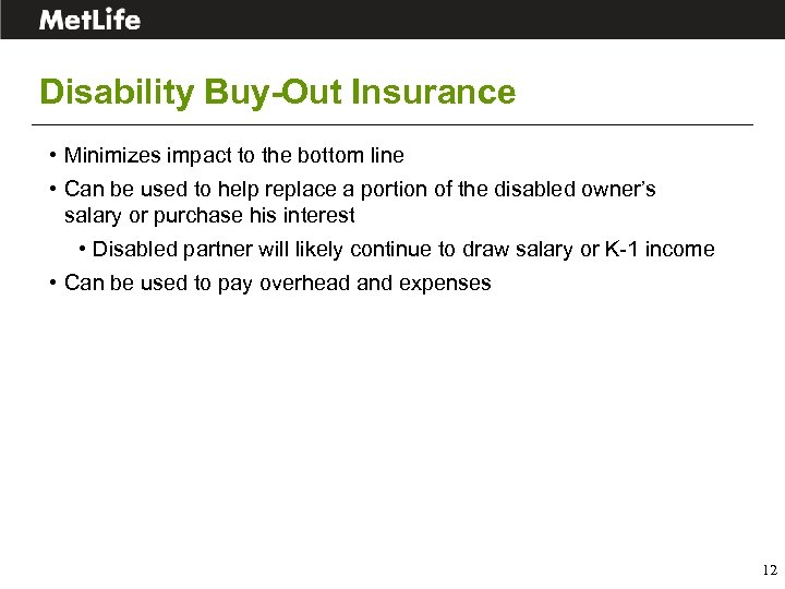 Disability Buy-Out Insurance • Minimizes impact to the bottom line • Can be used