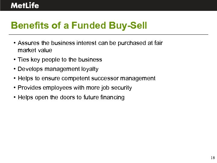 Benefits of a Funded Buy-Sell • Assures the business interest can be purchased at