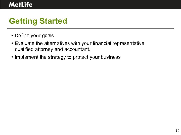 Getting Started • Define your goals • Evaluate the alternatives with your financial representative,