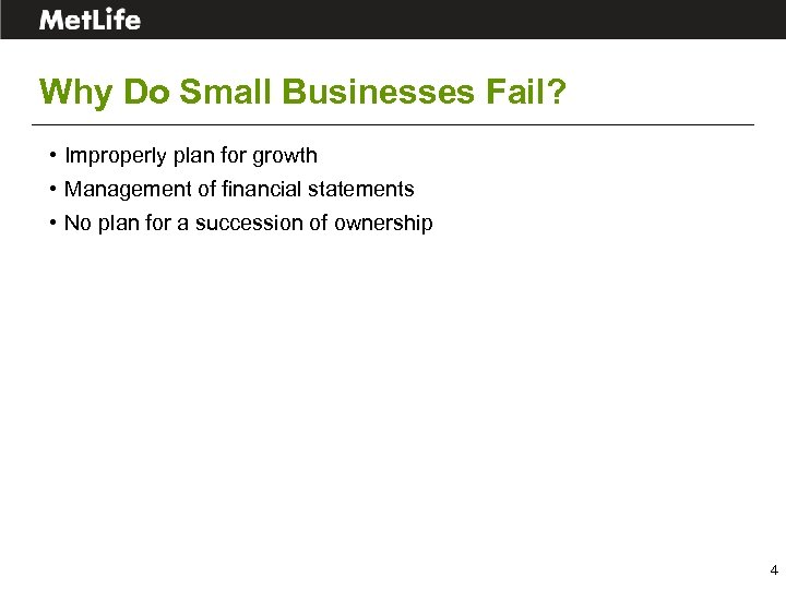Why Do Small Businesses Fail? • Improperly plan for growth • Management of financial