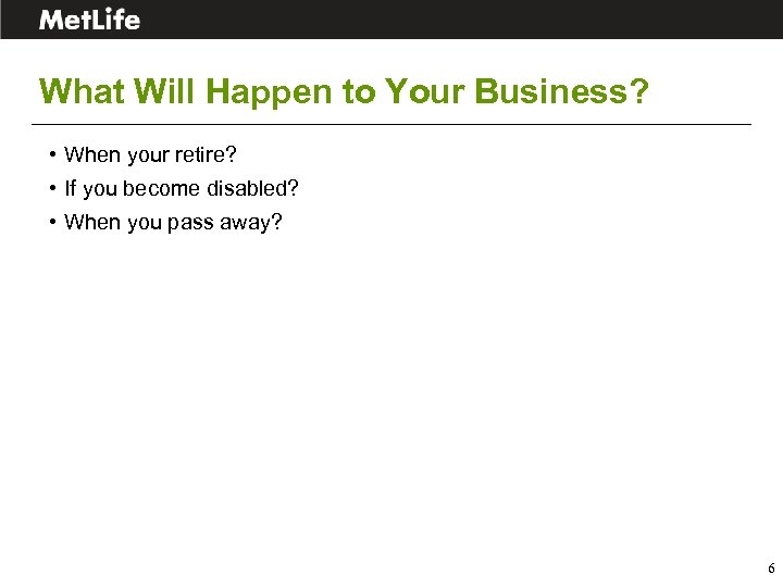 What Will Happen to Your Business? • When your retire? • If you become