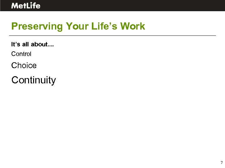 Preserving Your Life's Work It's all about… Control Choice Continuity 7