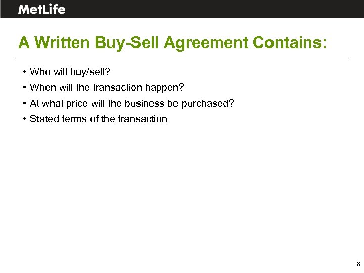 A Written Buy-Sell Agreement Contains: • Who will buy/sell? • When will the transaction