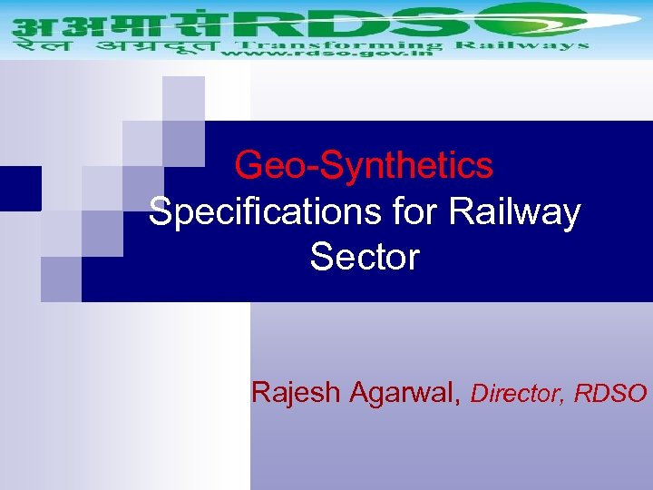 Geo-Synthetics Specifications for Railway Sector Rajesh Agarwal, Director, RDSO