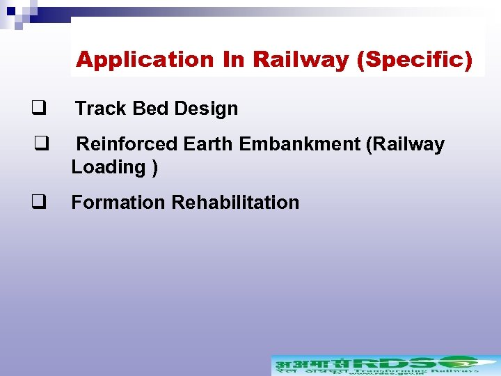 Application In Railway (Specific) q Track Bed Design q Reinforced Earth Embankment (Railway Loading