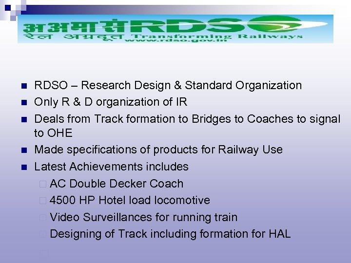n n n RDSO – Research Design & Standard Organization Only R & D