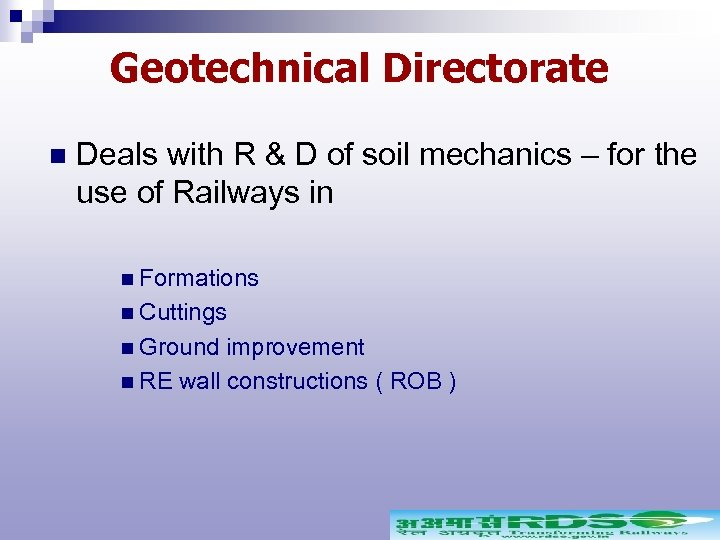 Geotechnical Directorate n Deals with R & D of soil mechanics – for the