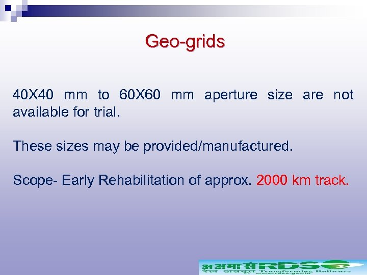 Geo-grids 40 X 40 mm to 60 X 60 mm aperture size are not