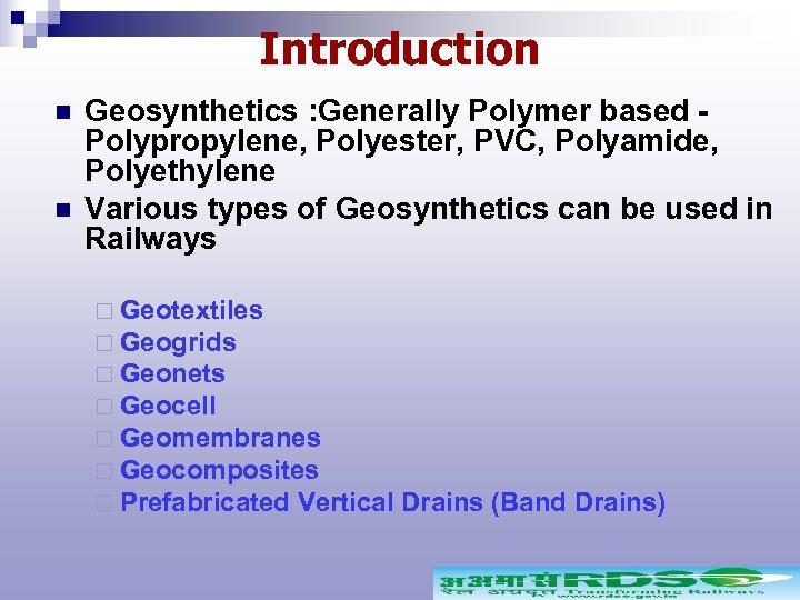 Introduction n n Geosynthetics : Generally Polymer based Polypropylene, Polyester, PVC, Polyamide, Polyethylene Various
