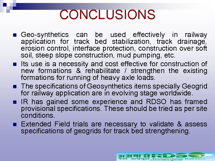 CONCLUSIONS n n n Geo-synthetics can be used effectively in railway application for track
