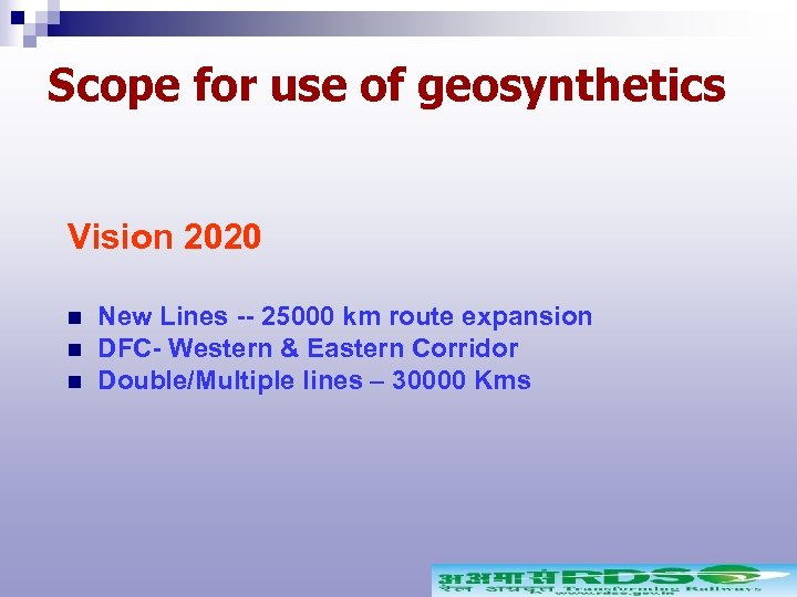 Scope for use of geosynthetics Vision 2020 n n n New Lines -- 25000
