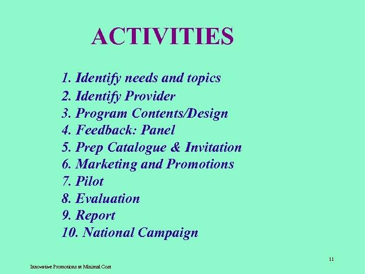 ACTIVITIES 1. Identify needs and topics 2. Identify Provider 3. Program Contents/Design 4. Feedback: