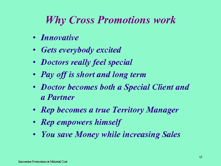 Why Cross Promotions work • • • Innovative Gets everybody excited Doctors really feel